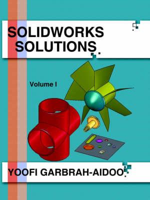 Solidworks Solutions: Volume I by Yoofi Garbrah-Aidoo image