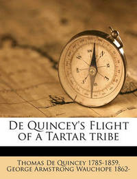 de Quincey's Flight of a Tartar Tribe by Thomas De Quincey