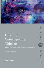 Fifty Key Contemporary Thinkers by John Lechte