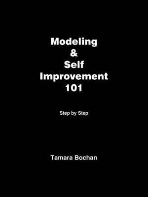 Modeling and Self Improvement 101 by Tamara Bochan