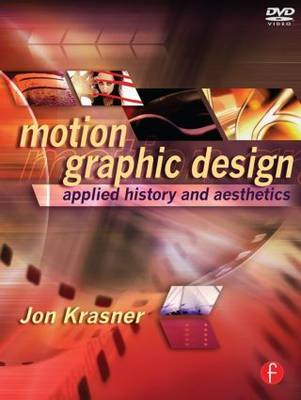 Motion Graphic Design: Applied History and Aesthetics by Jon Krasner