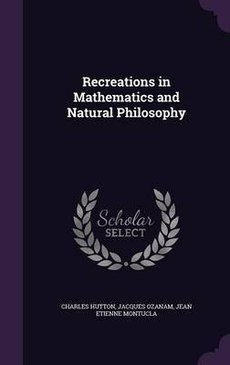 Recreations in Mathematics and Natural Philosophy by Charles Hutton image