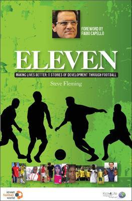 Eleven: Making Lives Better: 11 Stories of Development Through Football by Steve Fleming image
