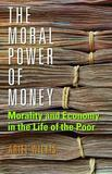 The Moral Power of Money by Ariel Wilkis