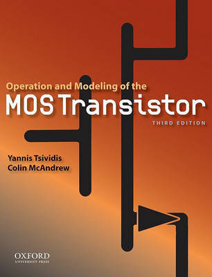 Operation and Modeling of the Mos Transistor by Yannis Tsividis