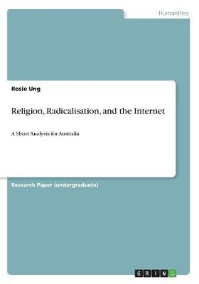 Religion, Radicalisation, and the Internet by Rosie Ung