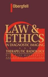 Law & Ethics in Diagnostic Imaging and Therapeutic Radiology by Ann M. Obergfell