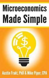 Microeconomics Made Simple by Austin Frakt