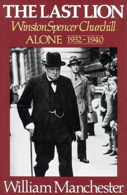 The Last Lion: Alone, 1932-1940; Volume 2 by William Manchester