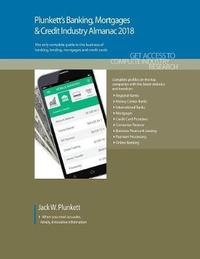 Plunkett's Banking, Mortgages & Credit Industry Almanac 2018 by Jack W Plunkett