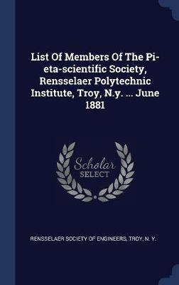 List of Members of the Pi-Eta-Scientific Society, Rensselaer Polytechnic Institute, Troy, N.Y. ... June 1881