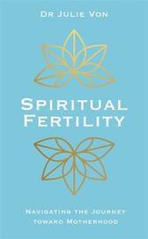 Spiritual Fertility by Julie Von