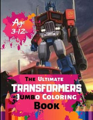 The Ultimate Transformer Jumbo Coloring Book Age 3-12 by Steve Roger
