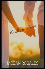 Endless Love by Megan Rosales