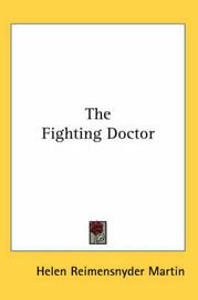 The Fighting Doctor by Helen (Reimensnyder ) Martin image