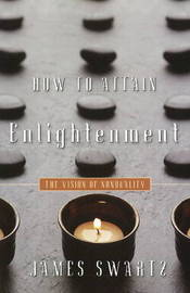 How to Attain Enlightenment by James Swartz