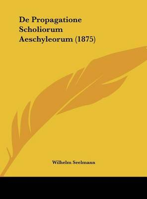 de Propagatione Scholiorum Aeschyleorum (1875) by Wilhelm Seelmann image