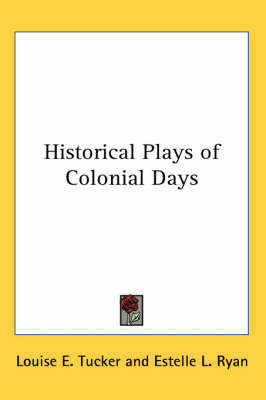 Historical Plays of Colonial Days by Estelle L. Ryan