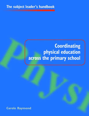 Coordinating Physical Education Across the Primary School by Carole Raymond