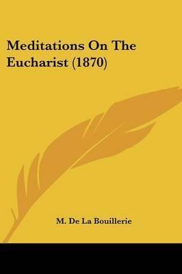 Meditations On The Eucharist (1870) by M De La Bouillerie