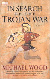 In Search Of The Trojan War by Michael Wood