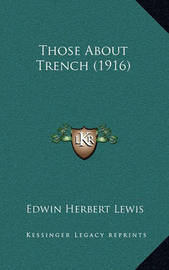 Those about Trench (1916) by Edwin Herbert Lewis