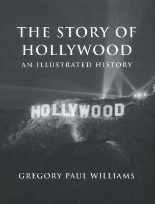 The Story of Hollywood: An Illustrated History by Gregory Paul Williams image