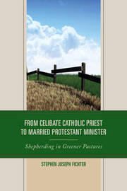 From Celibate Catholic Priest to Married Protestant Minister by Stephen Joseph Fichter image