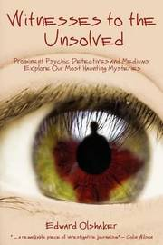 Witnesses to the Unsolved by Edward Olshaker