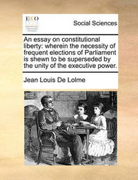 An Essay on Constitutional Liberty by Jean Louis De Lolme