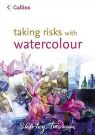 Taking Risks with Watercolour by Shirley Trevena
