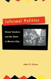 Informal Politics by John C. Cross