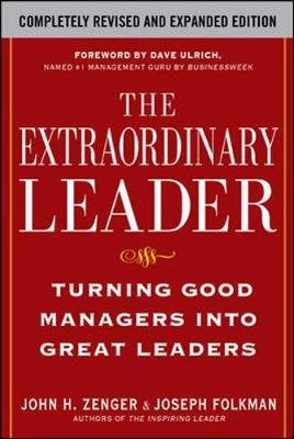 The Extraordinary Leader: Turning Good Managers into Great Leaders by John H Zenger