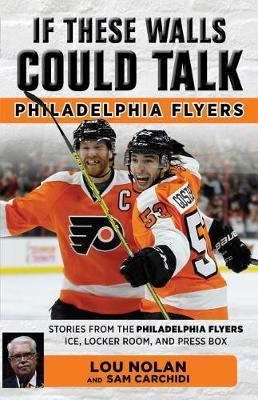 If These Walls Could Talk: Philadelphia Flyers by Lou Nolan
