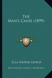 The Man's Cause (1899) by Ella Napier Lefroy
