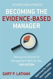 Becoming the Evidence-Based Manager by Gary P Latham