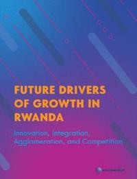 Future Drivers of Growth in Rwanda by The World Bank