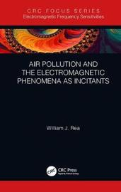 Air Pollution and the Electromagnetic Phenomena as Incitants by William J. Rea