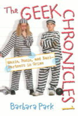 The Geek Chronicles: No. 1: Maxie, Rosie and Earl - Partners in Crime by Barbara Park