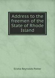Address to the Freemen of the State of Rhode Island by Elisha Reynolds Potter