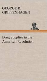 Drug Supplies in the American Revolution by George B. Griffenhagen