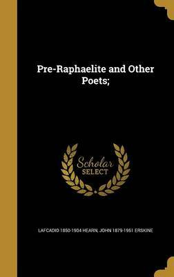 Pre-Raphaelite and Other Poets; by Lafcadio 1850-1904 Hearn