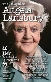 The Delaplaine Angela Lansbury - Her Essential Quotations by Andrew Delaplaine