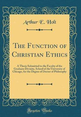 The Function of Christian Ethics by Arthur E Holt