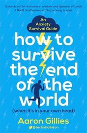 How to Survive the End of the World (When it's in Your Own Head) by Aaron Gillies