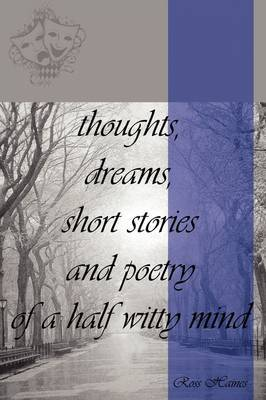 Thoughts, Dreams, Short Stories and Poetry of a Half Witty Mind by Ross Haines image