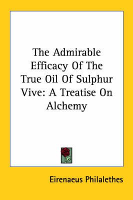 The Admirable Efficacy of the True Oil of Sulphur Vive: A Treatise on Alchemy by Eirenaeus Philalethes image
