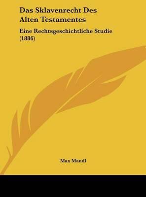 Das Sklavenrecht Des Alten Testamentes: Eine Rechtsgeschichtliche Studie (1886) by Max Mandl image