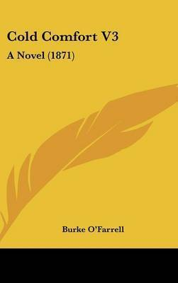 Cold Comfort V3: A Novel (1871) by Burke O'Farrell