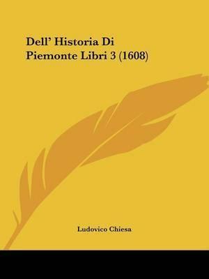 Dell' Historia Di Piemonte Libri 3 (1608) by Ludovico Chiesa